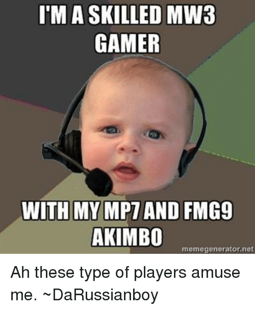 I'M a SKILLED MW3 GAMER WITH MY MPT AND FMG9 AKIMBO