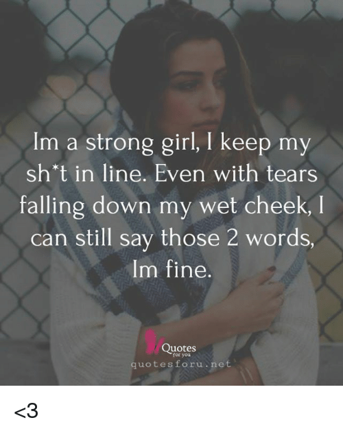 Im a Strong Girl I Keep My Sh\'t in Line Even With Tears ...