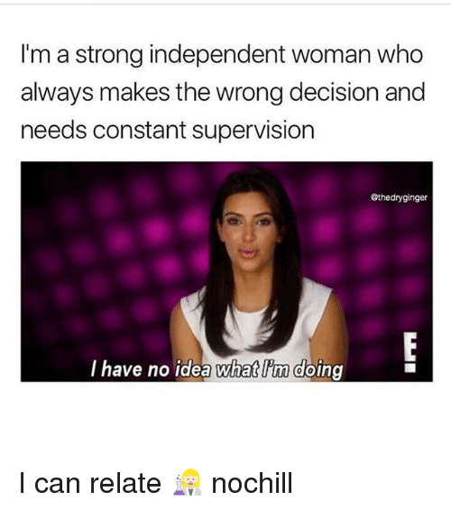im a strong independent woman who always makes the wrong 28210785 ✅ 25 best memes about independent woman independent woman memes