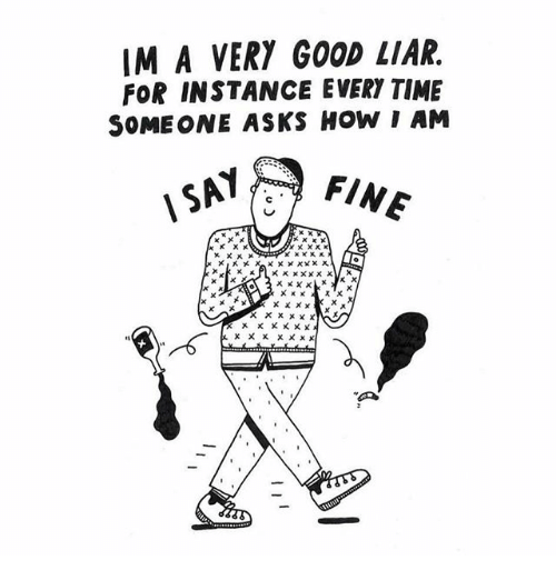 IM a VERY GOOD LIAR FOR INSTANCE EVERY TIME SOME ONE ASKS