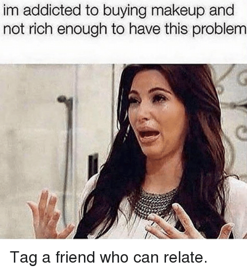 Kardashian, Celebrities, and Tag a Friend Who: im addicted to buying makeup and  not rich enough to have this problem Tag a friend who can relate.