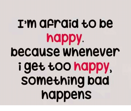 Memes, 🤖, and Something Bad: I'm afraid to De  nappy  oecause Wnenever  i get too happy,  something bad  nappens