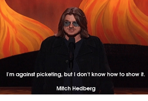 im against picketing but i dont know how to show 24167131 ✅ 25 best memes about mitch hedberge mitch hedberge memes,Mitch Hedberg Memes