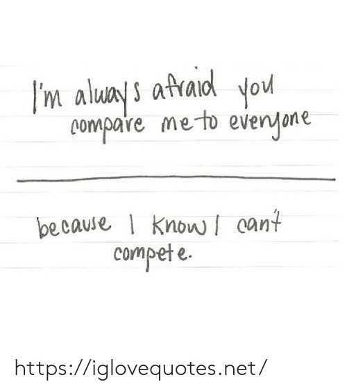 Net, Href, and Cant: I'm aluis afraiol ou  oompare meto evenyone  pecause KnowI cant  compete https://iglovequotes.net/