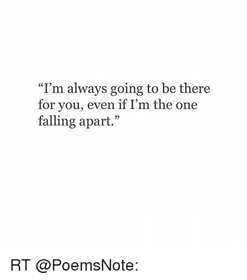 Im Always Going To Be There For You Even If Im The One Falling