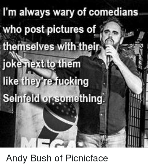 Seinfeld, Pictures, and Standup: I'm always wary of comedians  who post pictures of  themselves with their  jok  tito them  Jext like they ucking  Seinfeld orsomething.