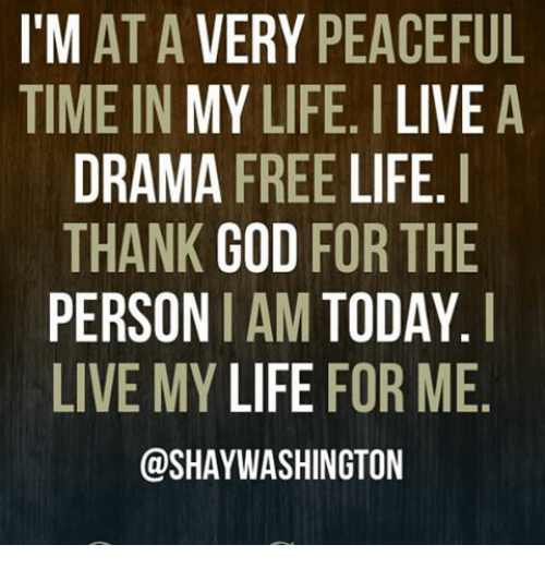 I M At A Very Peaceful Time In My Life I Live A Drama Free Life I Thank God For The Person I Am Today I Live My Life For Me Washington