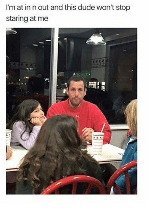 Dude, In N Out, and Ims: I'm at in n out and this dude won't stop  staring at me