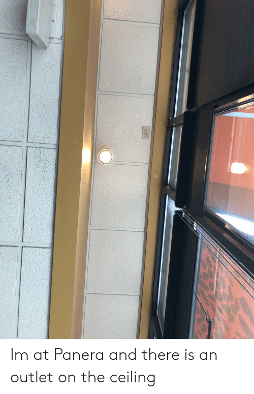 Panera, There, and  There Is: Im at Panera and there is an outlet on the ceiling