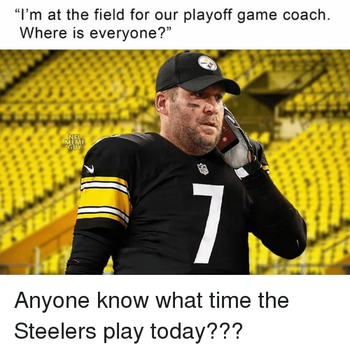 """Nfl, Game, and Steelers: """"I'm at the field for our playoff game coach  Where is everyone?""""  FL Anyone know what time the Steelers play today???"""