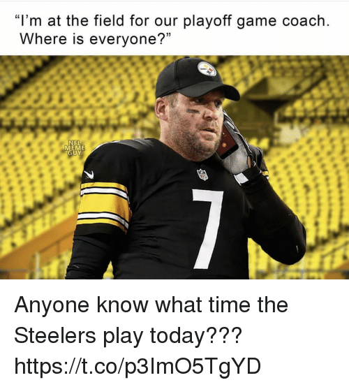 """Game, Steelers, and Time: """"I'm at the field for our playoff game coach  Where is everyone?""""  NEL  EME  UY Anyone know what time the Steelers play today??? https://t.co/p3ImO5TgYD"""