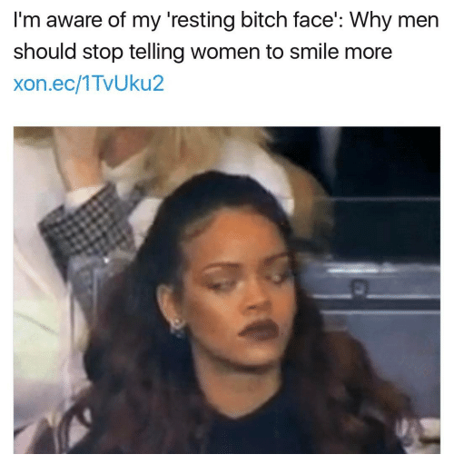im aware of my resting bitch face why men should 14890203 i'm aware of my resting bitch face' why men should stop telling