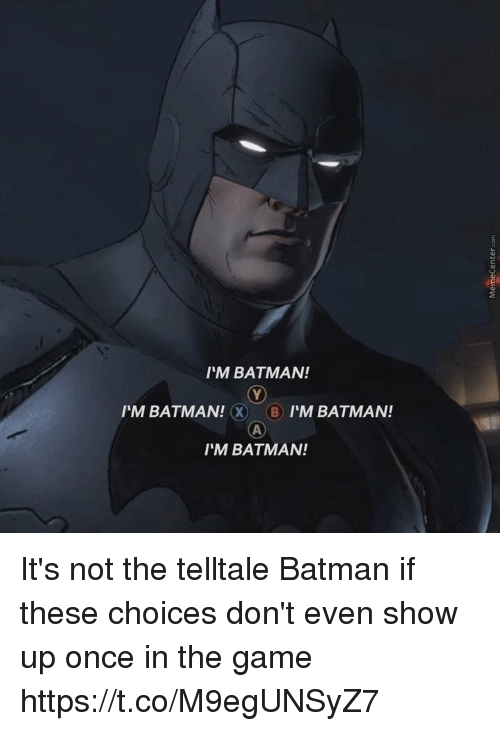 Batman, The Game, and Game: I'M BATMAN!  IM BATMAN! B I'M BATMAN!  I'M BATMAN! It's not the telltale Batman if these choices don't even show up once in the game https://t.co/M9egUNSyZ7