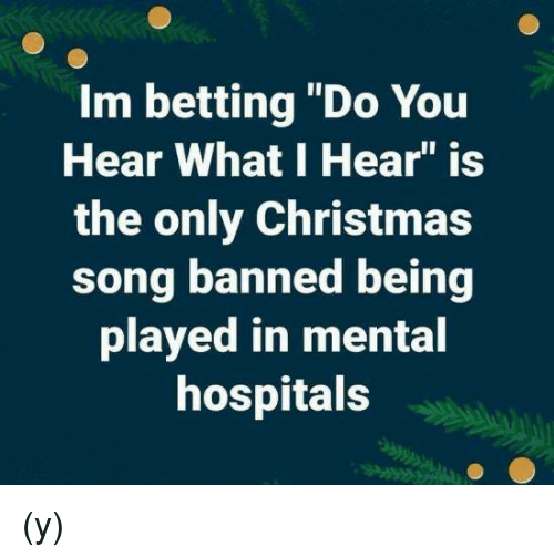 christmas memes and im betting do you hear what i hear - Christmas Song Do You Hear What I Hear