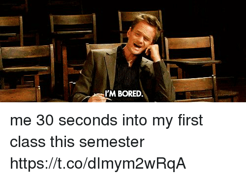 Bored, Memes, and 🤖: I'M BORED me 30 seconds into my first class this semester https://t.co/dImym2wRqA