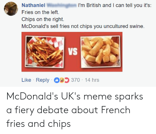 I M British And Can Tell You It S Nathaniel Fries On The Left Chips On The Right Mcdonald S Sell Fries Not Chips You Uncultured Swine Vs E 370 14 Hrs Like Reply Mcdonald S 1 year ago by xvarnah · 1029 likes · 18 comments · popular. nathaniel fries on the left chips