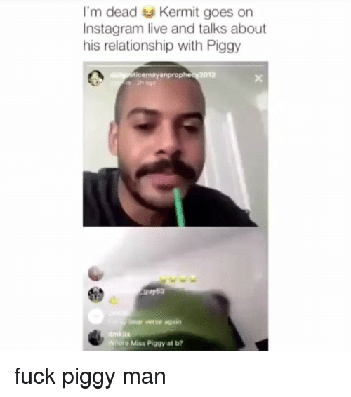 Instagram, Miss Piggy, and Bear: I'm dead Kermit goes on  Instagram live and talks about  his relationship with Piggy  12  ticemayanpro  2n  bear verse again  dmiola  Where Miss Piggy at b fuck piggy man
