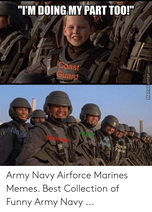 I M Doing My Part Too Coast Guard Army Navy Airforce Marines Memes