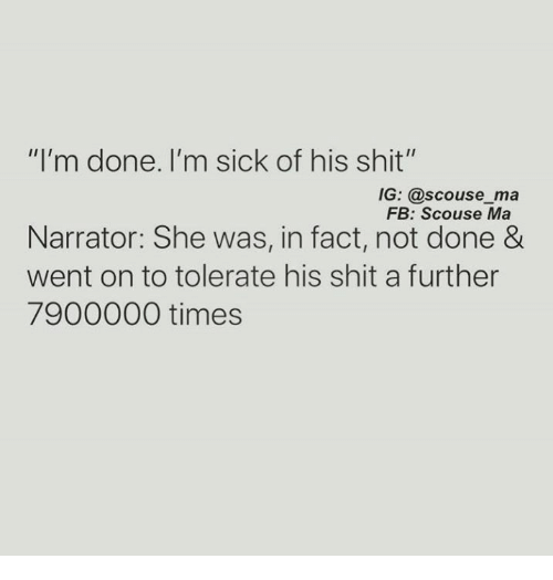 """Shit, Sick, and Mø: """"I'm done. I'm sick of his shit""""  IG: @scouse ma  FB: Scouse Ma  Narrator: She was, in fact, not done &  went on to tolerate his shit a further  7900000 times"""