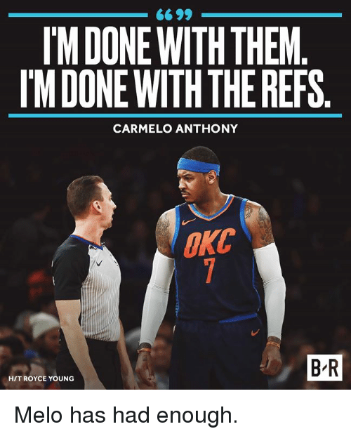 Carmelo Anthony, Royce, and Them: IM DONE WITH THEM  IM DONE WITH THE REFS  CARMELO ANTHONY  OkC  B-R  HIT ROYCE YOUNG Melo has had enough.
