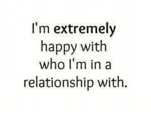 i m extremely happy with who i m in a relationship with meme on me me