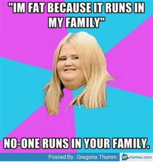 Memez Im Fat And Kid On A Cupcake IM FAT BECAUSE IT RUNS IN MY FAMILY NOHONE YOUR FAMILYA Posted By Gregoria Thumm