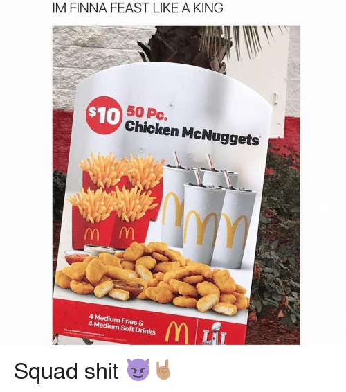 Memes, Finna, and 🤖: IM FINNA FEAST LIKE A KING  $10  50 Pc.  Chicken McNuggets  m m  4 4 Medium Fries &  Soft Drinks  m Lar Squad shit 😈🤘🏽