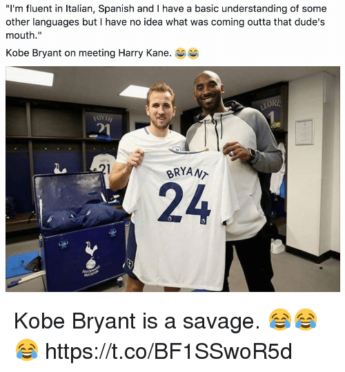 """Kobe Bryant, Savage, and Soccer: """"I'm fluent in Italian, Spanish and I have a basic understanding of some  other languages but I have no idea what was coming outta that dude's  mouth.""""  Kobe Bryant on meeting Harry Kane. e  ORI  거  BRYANT  24  ormt Kobe Bryant is a savage. 😂😂😂 https://t.co/BF1SSwoR5d"""