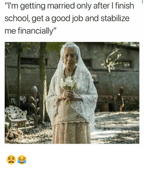 """Dank, School, and Good: """"I'm getting married only after l finish  school, get a good job and stabilize  me financially"""" 😫😂"""