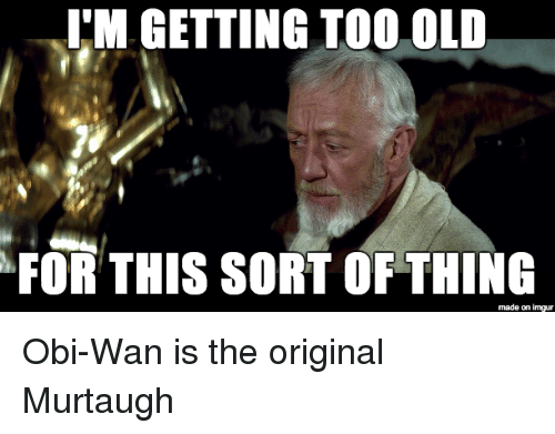 i m getting too old for this sort of thing made on imgur obi wan is