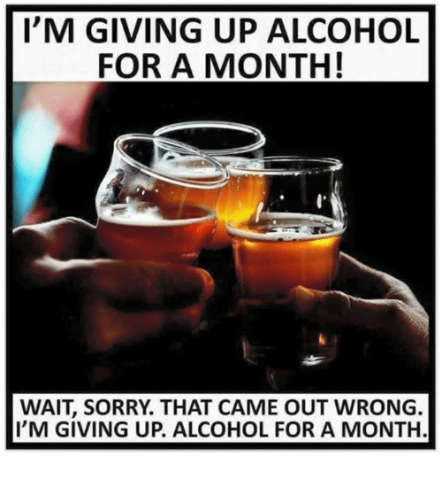 im giving up alcohol for a month wait sorry that 9281973 i'm giving up alcohol for a month! wait sorry that came out wrong