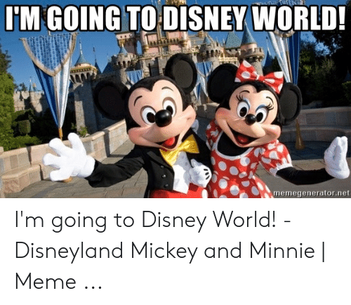 Im Going To Disney World Memegeneratornet Im Going To Disney