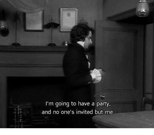 Party, Invited, and  No: I'm going to have a party.  and no one's invited but me.