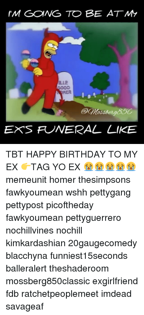 Im Gong To Be At My Rlp Her Ex S Funeral Like Tbt Happy Birthday To