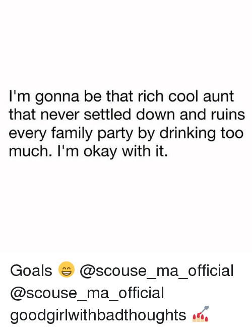 Drinking, Family, and Goals: I'm gonna be that rich cool aunt  that never settled down and ruins  every family party by drinking too  much. I'm okay with it Goals 😁 @scouse_ma_official @scouse_ma_official goodgirlwithbadthoughts 💅🏼