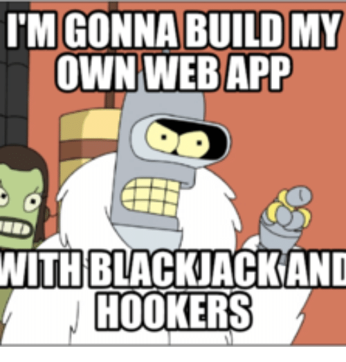 im gonna build my own webapp with bla 14250110 ✅ 25 best memes about create your own meme app create your own