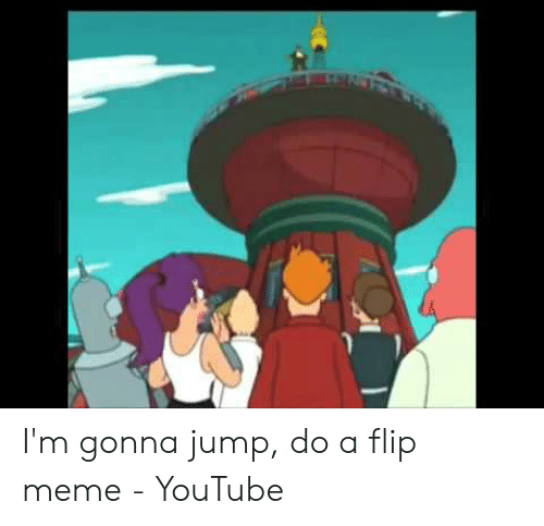 I'm Gonna Jump Do a Flip Meme - YouTube | Meme on ME ME