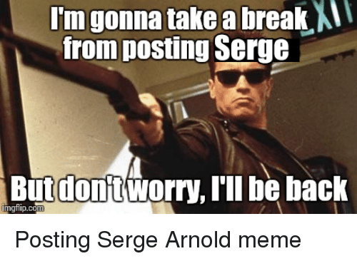 im gonna take a break from posting serge but dont 5154602 ✅ 25 best memes about arnold meme arnold memes,Arnold Meme