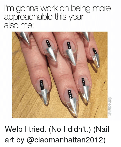 im gonna work on being more approachable this year also 11620656 ✅ 25 best memes about nail art nail art memes,Meme Nail Art