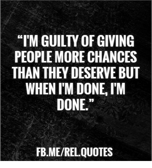 Im Guilty Of Giving People More Chances Than They Deservebut When