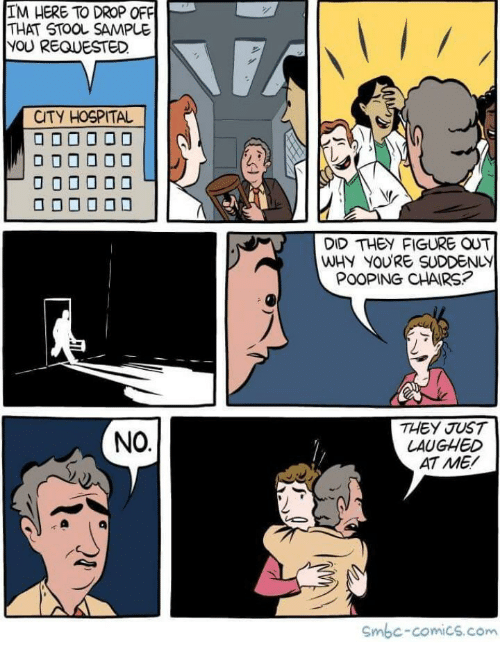 Hospital, Comics, and Com: IM HERE TO DROP OFF  THAT STOOL SAMPLE  YOU REQUESTED  CTY HOSPITAL  DID THEY FIGURE OUT  WHY YOURE SUDDENLY  THEY JUST  LAUGHED  AT ME/  NO  Smbc-comics.com