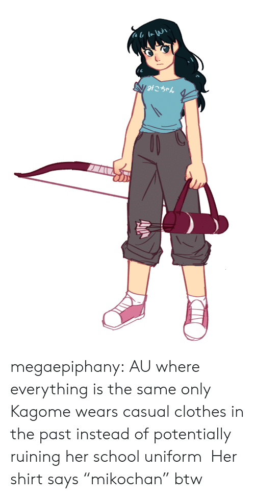 """Clothes, School, and Target: im\i  V otこちゃん megaepiphany: AU where everything is the same only Kagome wears casual clothes in the past instead of potentially ruining her school uniform Her shirt says""""mikochan"""" btw"""