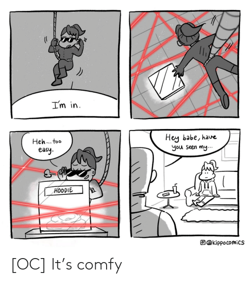 Easy, You, and Hey: I'm in.  Hey babe, have  Heh... too  easy.  you seen my...  HOODIE  Oakippocomics [OC] It's comfy