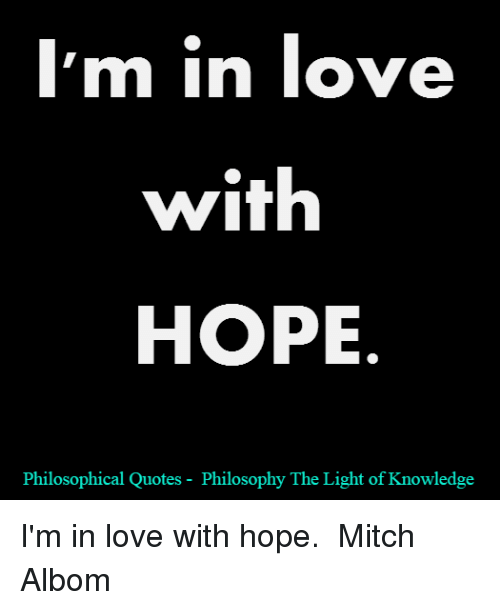 Philosophical Quotes About Love I'm in Love With HOPE Philosophical Quotes Philosophy the Light of  Philosophical Quotes About Love