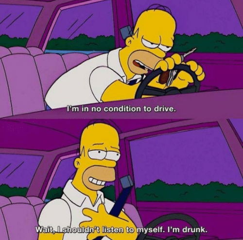 Drunk, Drive, and Wait: I'm in no condition to drive.  Wait,Ishouldn't listen to myself. I'm drunk.