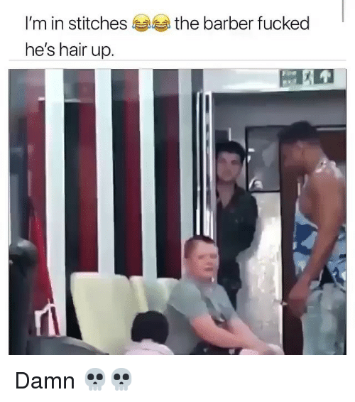 Barber, Funny, and Stitches: I'm in stitches  he's hair up.  the barber fucked Damn 💀💀