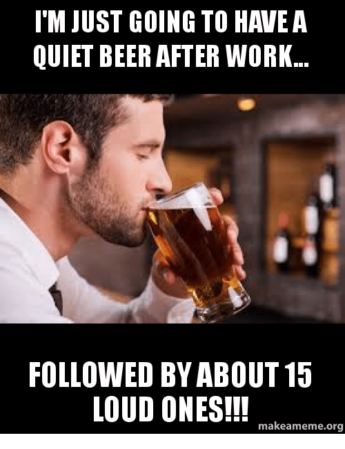 im just going to havea quiet beer after work followed 4785730 i'm just going to havea quiet beer after work followed by about 15