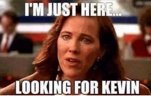 Im Just Here Looking For Kevin Meme On Meme