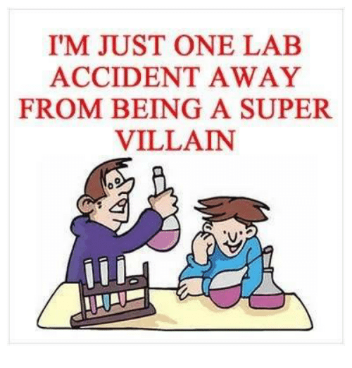 Memes, Villain, and 🤖: I'M JUST ONE LAB<br/><br/> ACCIDENT AWAY<br/><br/> FROM BEING A SUPER<br/><br/> VILLAIN<br/><br/> II I