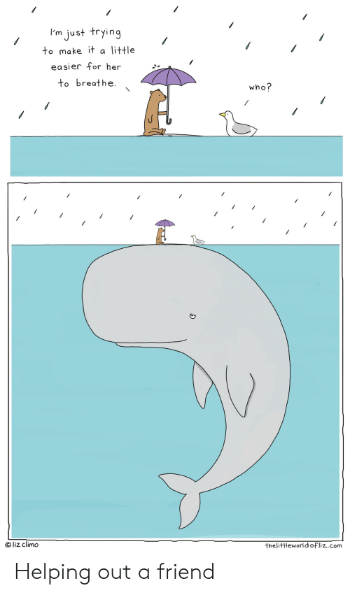 Her, Com, and Who: I'm just trying  to make it a little  easier for her  to breathe.  who?  O liz climo  thelittleworldofliz.com Helping out a friend